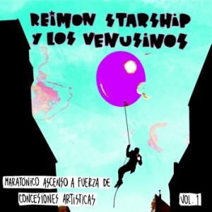 Reimon Starship y los Venusinos - Maratónico Ascenso a Fuerza de Concesiones Artísticas Vol.1 (2011)