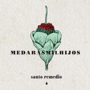 Me Darás Mil Hijos - Santo Remedio (2013)