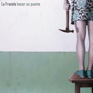 La Franela - Hacer un Puente (2011)