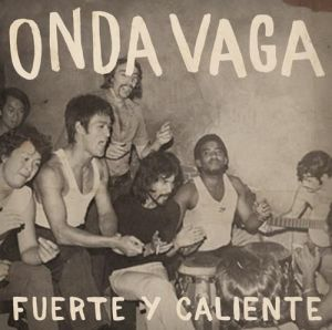 Onda Vaga - Fuerte y Caliente (2008)