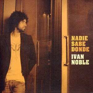 Ivan Noble - Nadie Sabe Donde (2004)